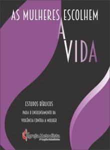 """Livro """"As Mulheres Escolhem a Vida"""" reúne ferramentas de orientação para enfrentamento à violência de gênero dentro das comunidades religiosas."""